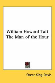 William Howard Taft The Man of the Hour by Oscar King Davis image