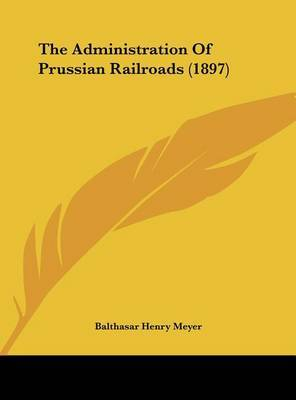 The Administration of Prussian Railroads (1897) by Balthasar Henry Meyer image
