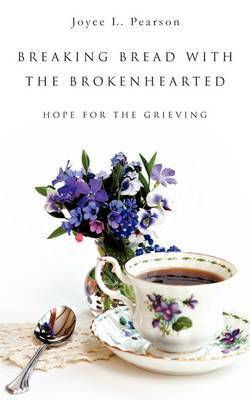 Breaking Bread with the Brokenhearted by Joyce L Pearson