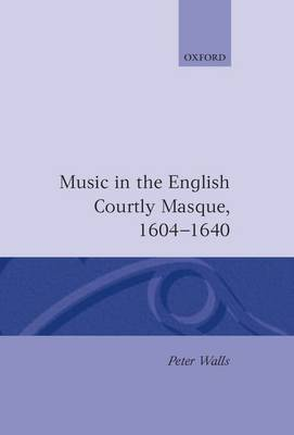 Music in the English Courtly Masque, 1604-1640 by Peter Walls image