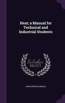 Heat; A Manual for Technical and Industrial Students by John Arthur Randall image