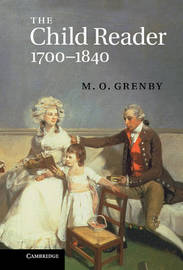 The Child Reader, 1700-1840 by M.O. Grenby