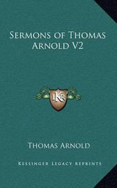 Sermons of Thomas Arnold V2 by Thomas Arnold