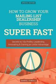 How to Grow Your Mailing List Dealership Business Super Fast by Daniel O'Neill