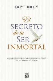 El Secreto de Tu Ser Inmortal by Guy Finley