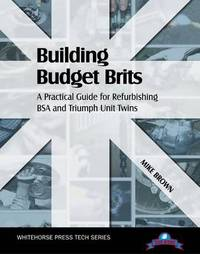 Building Budget Brits: A Practical Guide for Refurbishing BSA and Triumph Unit Twins by Mike Brown image