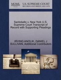 Santobello V. New York U.S. Supreme Court Transcript of Record with Supporting Pleadings by Irving Anolik