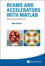 Beams And Accelerators With Matlab (With Companion Media Pack) by Daniel Green image