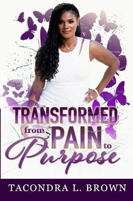 Transformed from Pain to Purpose by Tacondra L Brown