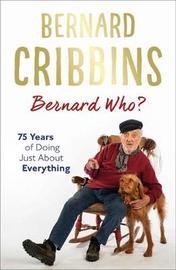 Bernard Who? by Bernard Cribbins