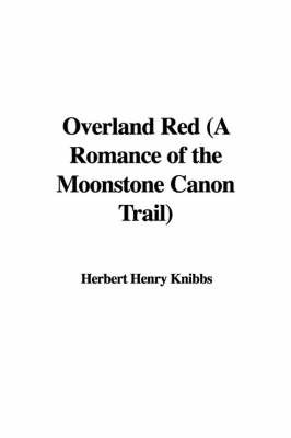 Overland Red (a Romance of the Moonstone Canon Trail) by Herbert Henry Knibbs image