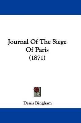 Journal Of The Siege Of Paris (1871) by Denis Bingham image
