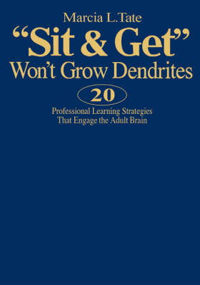 """Sit and Get"" Won't Grow Dendrites: 20 Professional Learning Strategies That Engage the Adult Brain by Marcia L. Tate image"