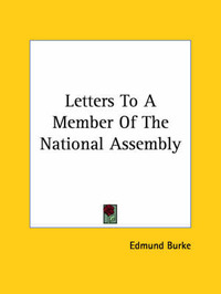 Letters to a Member of the National Assembly by Edmund Burke