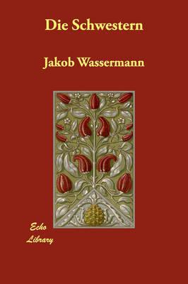 Die Schwestern by Jakob Wassermann