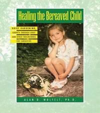 Healing the Bereaved Child by Alan D Wolfelt
