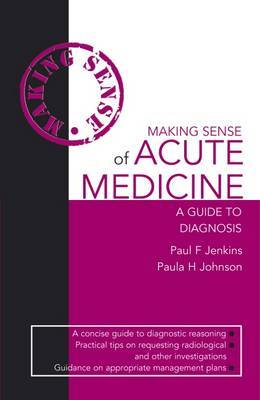 Making Sense of Acute Medicine: A Guide to Diagnosis by Paul Jenkins