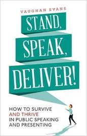 Stand, Speak, Deliver! by Vaughan Evans