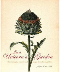 In a Unicorn's Garden: Recreating the Magic and Mystery of Medieval Gardens by Judyth McLeod image
