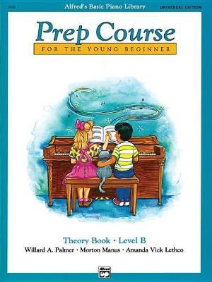 Alfred's Basic Piano Prep Course Theory Book, Bk B by Willard A Palmer