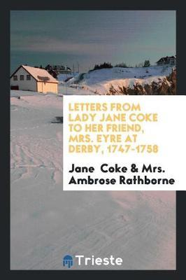 Letters from Lady Jane Coke to Her Friend, Mrs. Eyre at Derby, 1747-1758 by Jane Coke