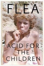 Acid For The Children - the autobiography of the Red Hot Chili Peppers legend by Flea