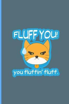Fluff You! Fluffin' Fluff by Marilyn Reyes