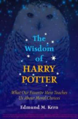 """The Wisdom of """"Harry Potter"""": What Our Favorite Hero Teaches Us About Moral Choices by Edmund M. Kern image"""