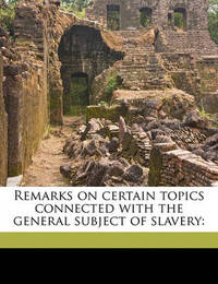 Remarks on Certain Topics Connected with the General Subject of Slavery by Samuel Henry Dickson