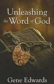 Unleashing the Word of God by Gene Edwards