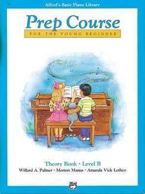 Alfred's Basic Piano Prep Course Theory, Bk B by Willard A Palmer