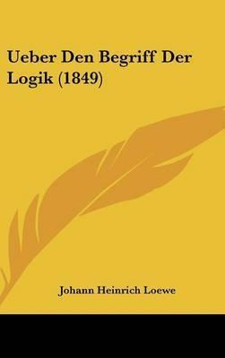 Ueber Den Begriff Der Logik (1849) by Johann Heinrich Loewe