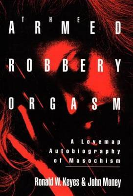 Armed Robbery Orgasm: A Lovemap Autobiography of Masochism by Ronald W. Keyes image