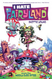 I Hate Fairyland Volume 1: Madly Ever After by Skottie Young