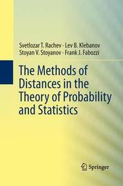 The Methods of Distances in the Theory of Probability and Statistics by Svetlozar T Rachev