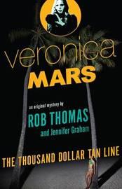 The Thousand Dollar Tan Line: Veronica Mars 1 by Rob Thomas