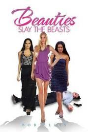 Beauties Slay the Beasts by Bob Ellis