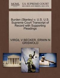 Burden (Stanley) V. U.S. U.S. Supreme Court Transcript of Record with Supporting Pleadings by Virgil V Becker