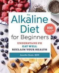 The Alkaline Diet for Beginners by Jennifer Koslo
