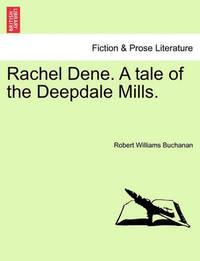 Rachel Dene. a Tale of the Deepdale Mills. by Robert Williams Buchanan