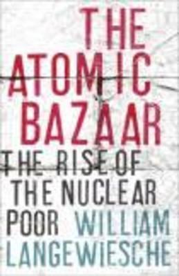 The Atomic Bazaar by William Langewiesche