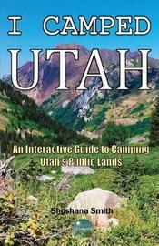I Camped Utah by Shoshana Smith