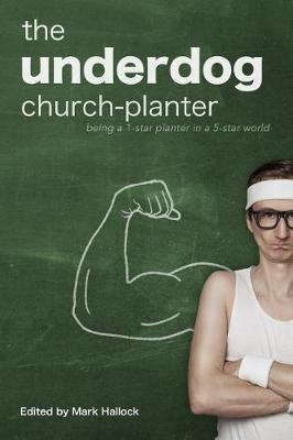 The Underdog Church-Planter by Mark Hallock