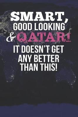 Smart, Good Looking & Qatari It Doesn't Get Any Better Than This! by Natioo Publishing