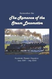 Remember the The Romance of the Steam Locomotive Academic Planner Organizer June 2019 - July 2020 by It's about Time