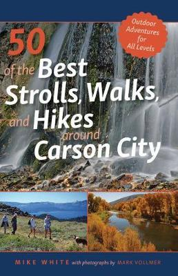 50 of the Best Strolls, Walks, and Hikes Around Carson City by Mike White