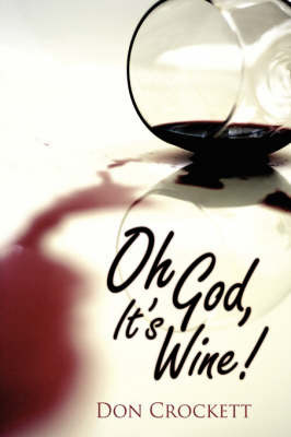 Oh God, It's Wine! by Don Crockett