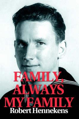 Family, Always My Family by Robert C. Hennekens