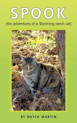 Spook: (The Adventures of a Wyoming Ranch Cat) by Butch Martin