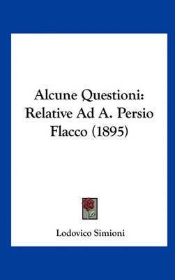 Alcune Questioni: Relative Ad A. Persio Flacco (1895) by Lodovico Simioni